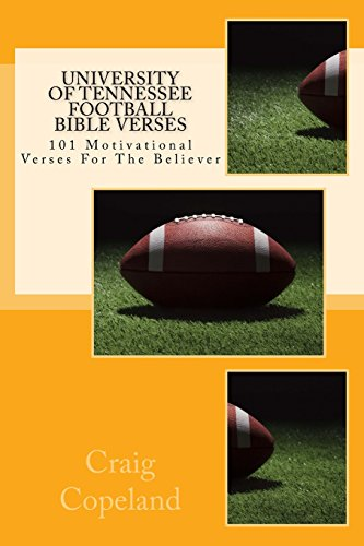 University of Tennessee Football Bible Verses: 101 Motivational Verses For The Believer (The Believer Series) (Football Tennessee Vols)