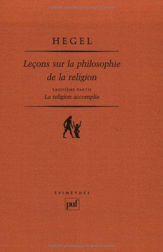 Leçons sur la philosophie de la religion, troisieme partie : La Religion accomplie par Georg Wilhelm Friedrich Hegel