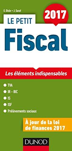 Le petit Fiscal 2017 - Les éléments indispensables par Emmanuel Disle