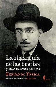 La oligarquía de las bestias y otras ficciones políticas par Fernando Pessoa