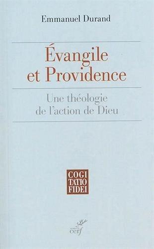 Evangile et providence : Une thologie de l'action de Dieu