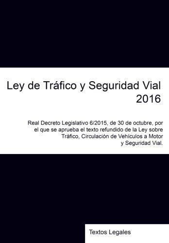 Ley de Tráfico y Seguridad Vial 2016: Real Decreto Legislativo 6/2015, de 30 de octubre, por el que se aprueba el texto refundido de la Ley sobre de Vehículos a Motor y Seguridad Vial. por Pau David Ruiz Moya