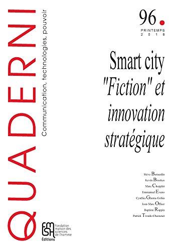 Quaderni, N 96/Printemps 2018. Smart City :Fiction et Innovation Stratégique par Ghorra-Gobin Cynthia
