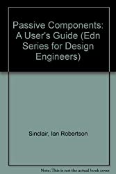 Passive Components: A User's Guide (Edn Series for Design Engineers) by Ian Robertson Sinclair (1991-06-30)