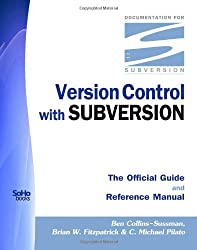 Version Control With Subversion: The Official Guide and Reference Manual