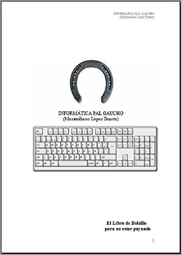 Informatica pal Gaucho: El Libro de Bolsillo para no estar payando