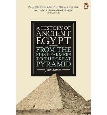 A History of Ancient Egypt From the First Farmers to the Great Pyramid {{ A HISTORY OF ANCIENT EGYPT FROM THE FIRST FARMERS TO THE GREAT PYRAMID }} By Romer, John ( AUTHOR) Mar-28-2013