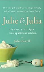 Julie and Julia: 365 Days, 524 Recipes, 1 Tiny Apartment Kitchen by Julie Powell (2006-02-23)