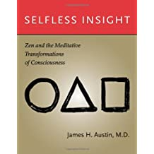 Selfless Insight: Zen and the Meditative Transformations of Consciousness by James H. Austin (2009-01-23)