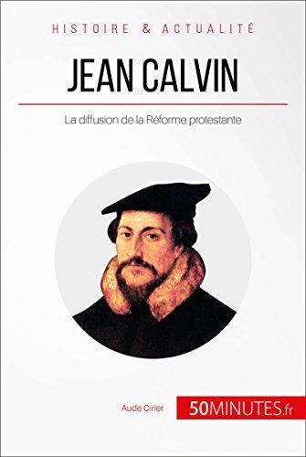 Jean Calvin: La diffusion de la Réforme protestante (Grandes Personnalités t. 9) par Aude Cirier