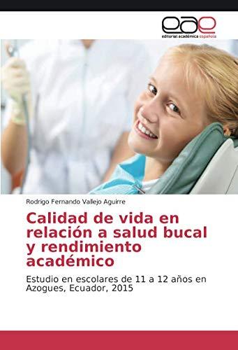 Calidad de vida en relación a salud bucal y rendimiento académico: Estudio en escolares de 11 a 12 años en Azogues, Ecuador, 2015