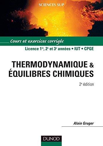Thermodynamique et équilibres chimiques Licence 1er, 2e et 3e années, IUT, CPGE : Cours et exercices résolus by Alain Gruger(2004-01-05)