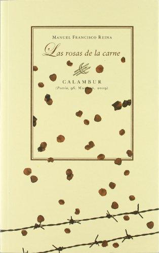 Las rosas de la carne (Poesía) por Manuel Francisco Reina (1974-)