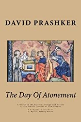 The Day Of Atonement: A Guide to the history, liturgy and nature of the Jewish festival of Yom Kippur by David Prashker (2014-03-11)