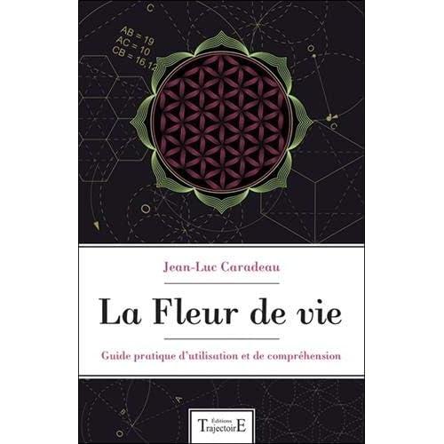 La Fleur de vie - Guide pratique d'utilisation et de compréhension