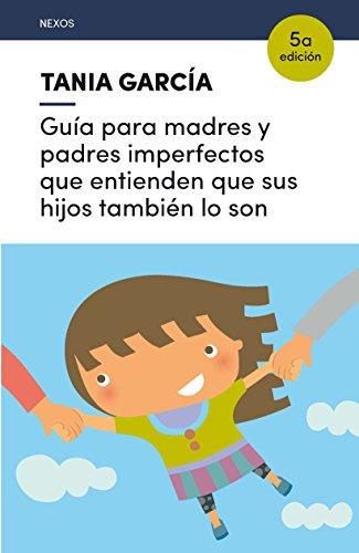 Guía para madres y padres imperfectos (Nexos)