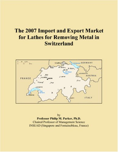 The 2007 Import and Export Market for Lathes for Removing Metal in Switzerland