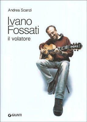 Ivano Fossati. Il volatore. Ediz. illustrata