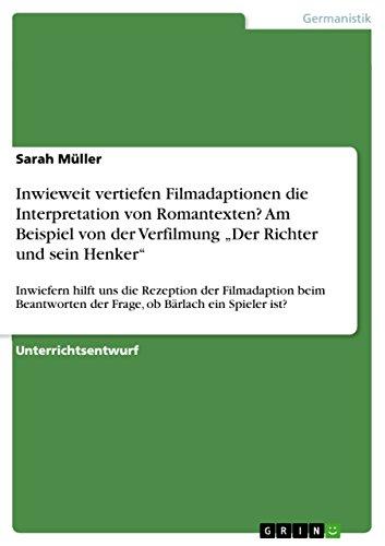 """Inwieweit vertiefen Filmadaptionen die Interpretation von Romantexten? Am Beispiel von der Verfilmung """"Der Richter und sein Henker"""": Inwiefern hilft uns ... der Frage, ob Bärlach ein Spieler ist?"""