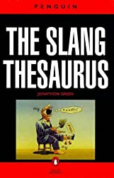 Slang Thesaurus, The Penguin (Dictionary, Penguin) by Jonathan Green (1990-05-01)