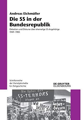 Die SS in der Bundesrepublik: Debatten und Diskurse über ehemalige SS-Angehörige 1949–1985 (Schriftenreihe der Vierteljahrshefte für Zeitgeschichte, Band 117)