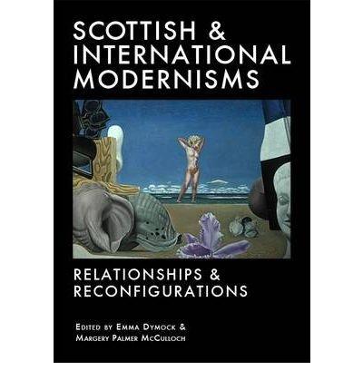 scottish-and-international-modernisms-relationships-and-reconfigurations-author-emma-dymock-publishe