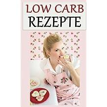Low Carb Rezepte: Low Carb für Einsteiger (Kohlenhydratfreie Rezepte, Rezepte ohne Kohlenhydrate, Stoffwechsel beschleunigen, Abnehmen, Low Carb Diät, Ketogene Diät)