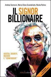 Il signor Billionaire. Ascesa, segreti, misteri e «coincidenze» (Nessunbavaglio) por Andrea Sceresini