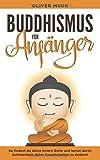 Buddhismus für Anfänger: So findest du deine innere Ruhe und lernst die Vorzüge des Buddhismus! Bauen Sie Ihre Achtsamkeit auf, Lernen Sie ihre Gewohnheiten zu ändern! Einführung in die Meditation