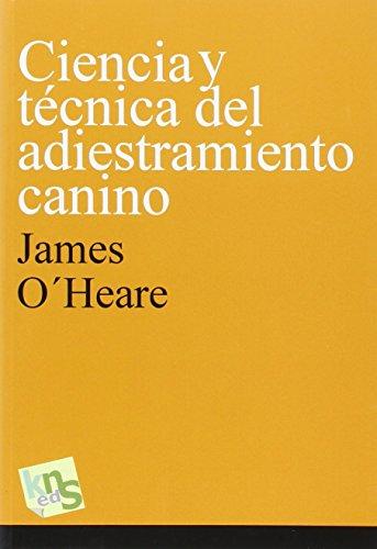 Ciencia y técnica del adiestramiento canino por James OŽHeare