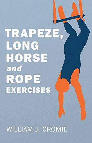 Trapeze, Long Horse and Rope Exercises por William J. Cromie