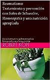 Reumatismo - Tratamiento y prevención con Sales de Schussler, Homeopatía y una nutrición apropiada: Guía instructivo sobre remedios homeopáticos y bioquímicos (Spanish Edition)