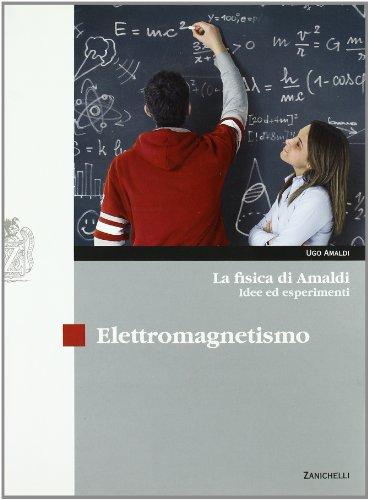 La fisica di Amaldi. Idee ed esperimenti. Elettromagnetismo. Con espansione online. Per il Liceo scientifico
