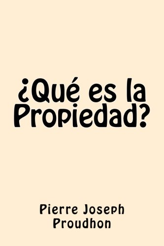 Que es la Propiedad por Pierre Joseph Proudhon