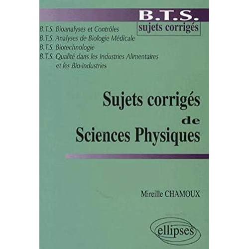 Sujets corrigés de Sciences Physiques : BTS Bionanalyses et contrôles, Analyses de biologie médicale, Biotechnologie, Qualité dans les industries alimentaires et les bio-industries