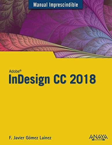InDesign CC 2018 (Manuales Imprescindibles) por Francisco Javier Gómez Laínez