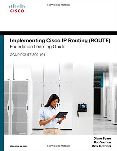Implementing Cisco IP Routing (ROUTE) Foundation Learning Guide (Foundation Learning Guides)