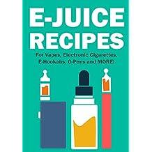 E-Juice Recipes: Popular Vape Recipes and eLiquid Recipes to Use For Your Electronic Cigarette, E-Hookah, G-Pen & Vape! (English Edition)