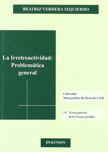 La Irretroactividad (Colección Monografías de Derecho Civil sobre Teoría general de la Norma Jurídica)