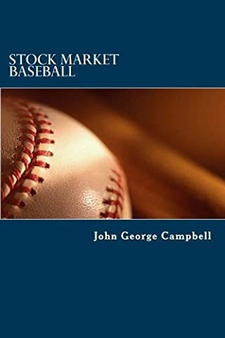 Stock Market Baseball: How trading for singles, doubles, triples, and an occasional home run can win the stock market game by John George Campbell (2013-12-12)
