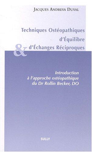 Techniques Ostéopathiques d'Equilibre et d'Echanges Réciproques : Introduction à l'approche ostéopathique du Dr Rollin, Becker, DO