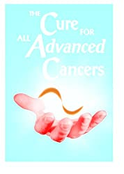 The Cure for All Advanced Cancers (English Edition)