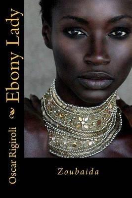 [(Ebony Lady : Zoubaida)] [By (author) MR Oscar Luis Rigiroli] published on (February, 2015)