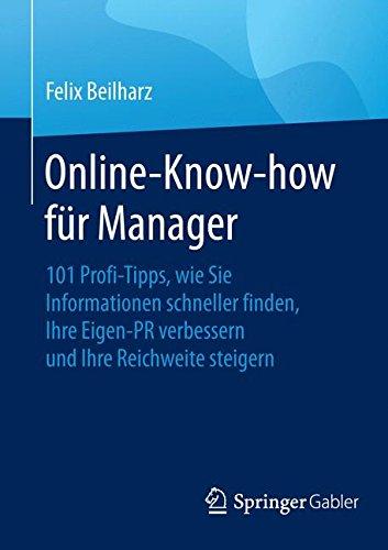Online-Know-how für Manager: 101 Profi-Tipps, wie Sie Informationen schneller finden, Ihre Eigen-PR...