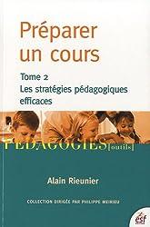 Préparer un cours : Tome 2 : Les stratégies pédagogiques efficaces