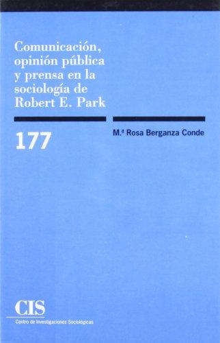 Comunicación, opinión pública y prensa en la Sociología de Robert E. Park (Monografías)