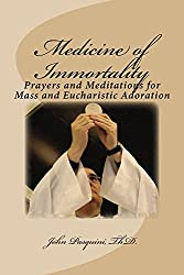Medicine of Immortality: Prayers and Meditations for Mass and Eucharistic Adoration