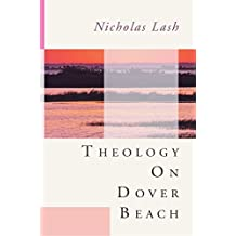 Theology on Dover Beach: by Nicholas Langrishe Alleym Lash (2005-01-12)