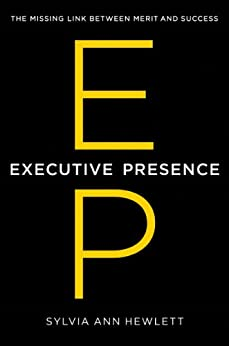 Executive Presence: The Missing Link Between Merit and Success by [Hewlett, Sylvia Ann]
