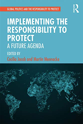 Implementing the Responsibility to Protect: A Future Agenda ...